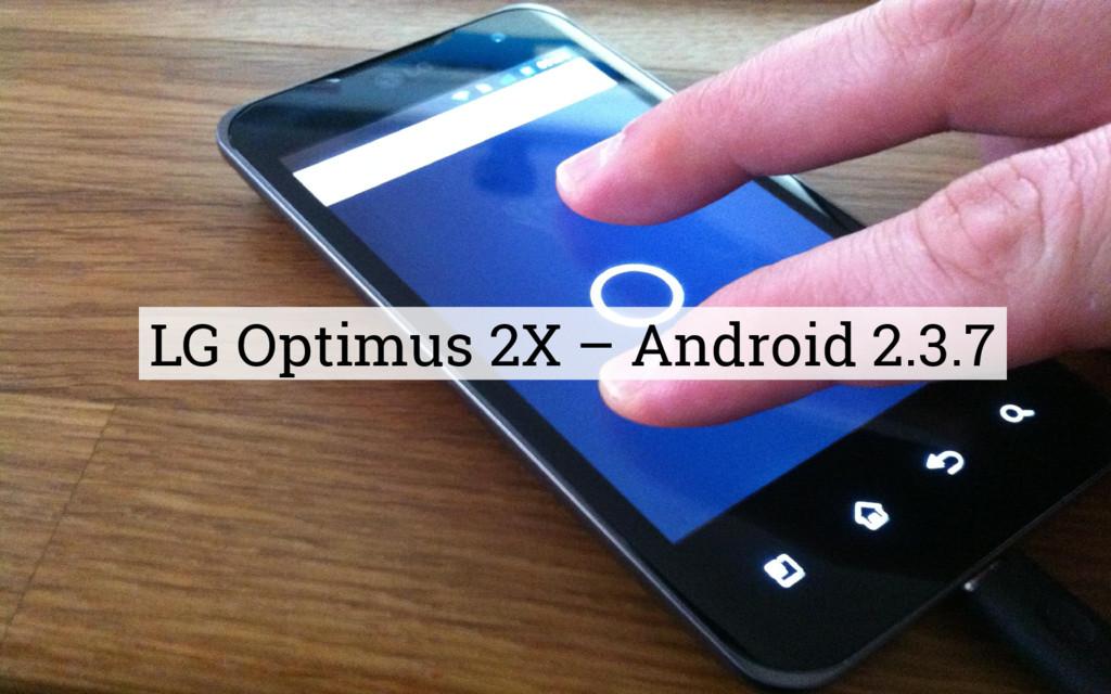 LG Optimus 2X – Android 2.3.7