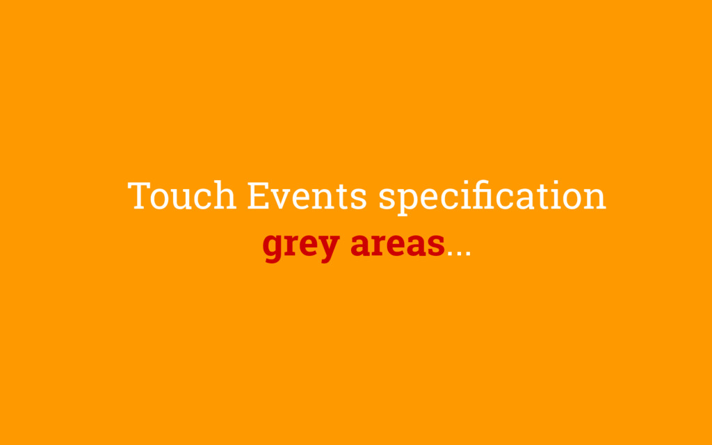 Touch Events specification grey areas...