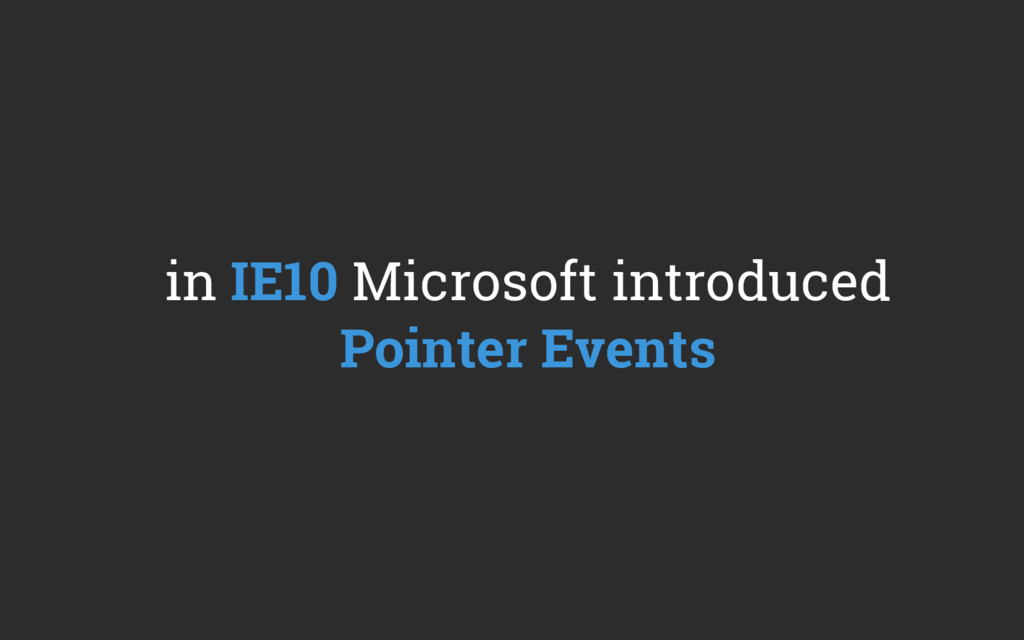 in IE10 Microsoft introduced Pointer Events