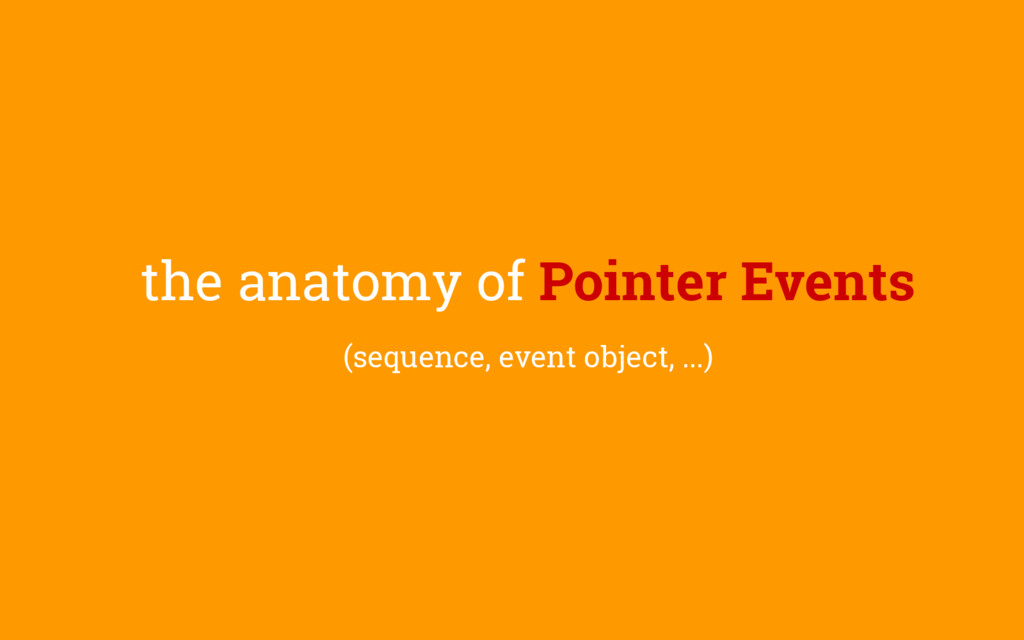 the anatomy of Pointer Events (sequence, event ...