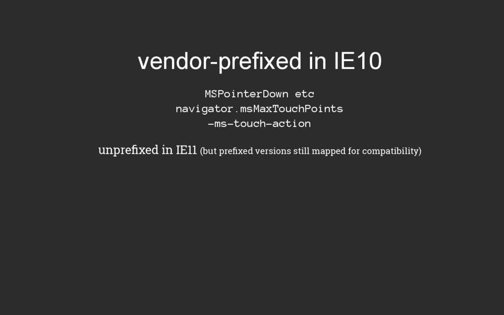 vendorprefixed in IE10 MSPointerDown etc navig...
