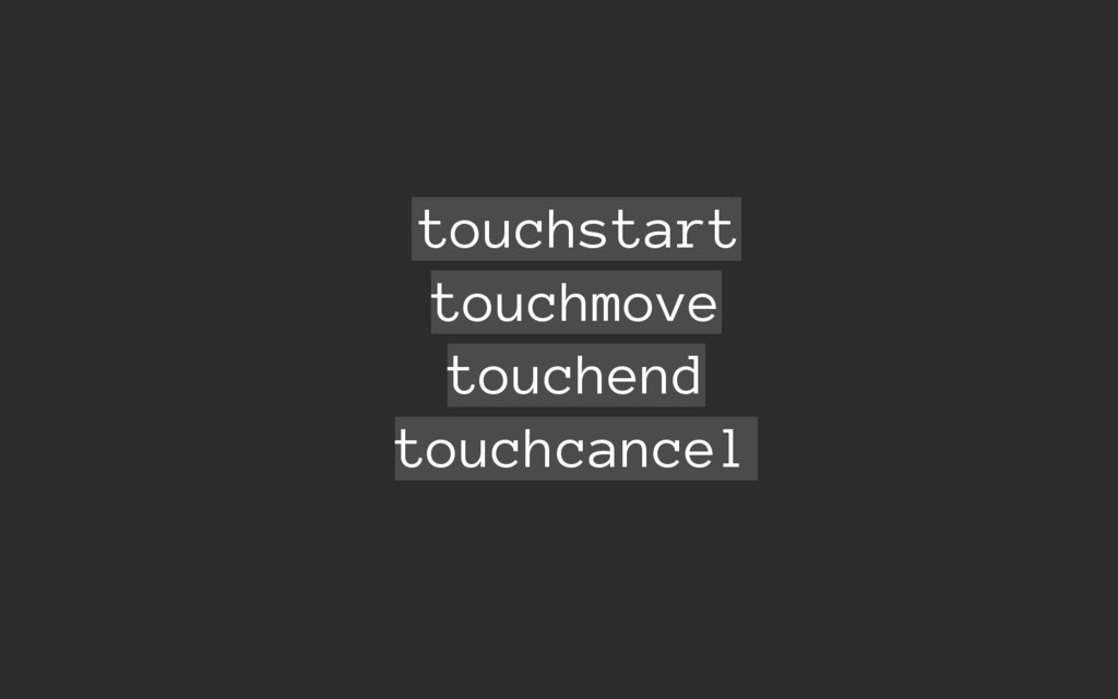 touchstart touchmove touchend touchcancel