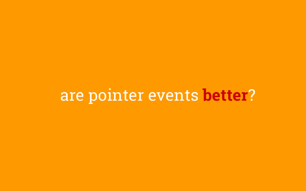 are pointer events better?