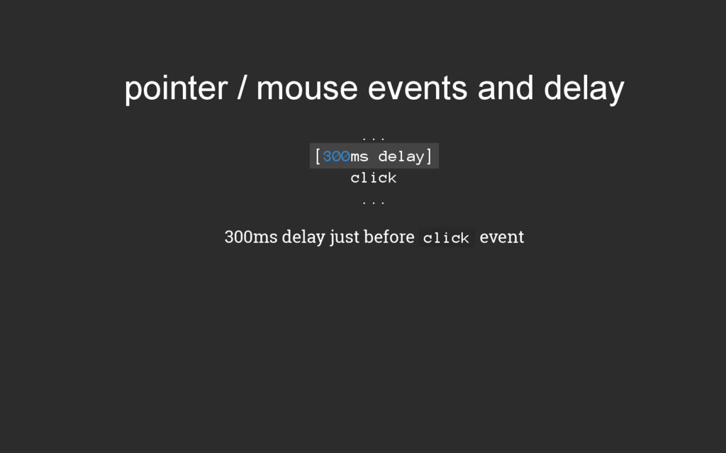 pointer / mouse events and delay ... [300ms del...