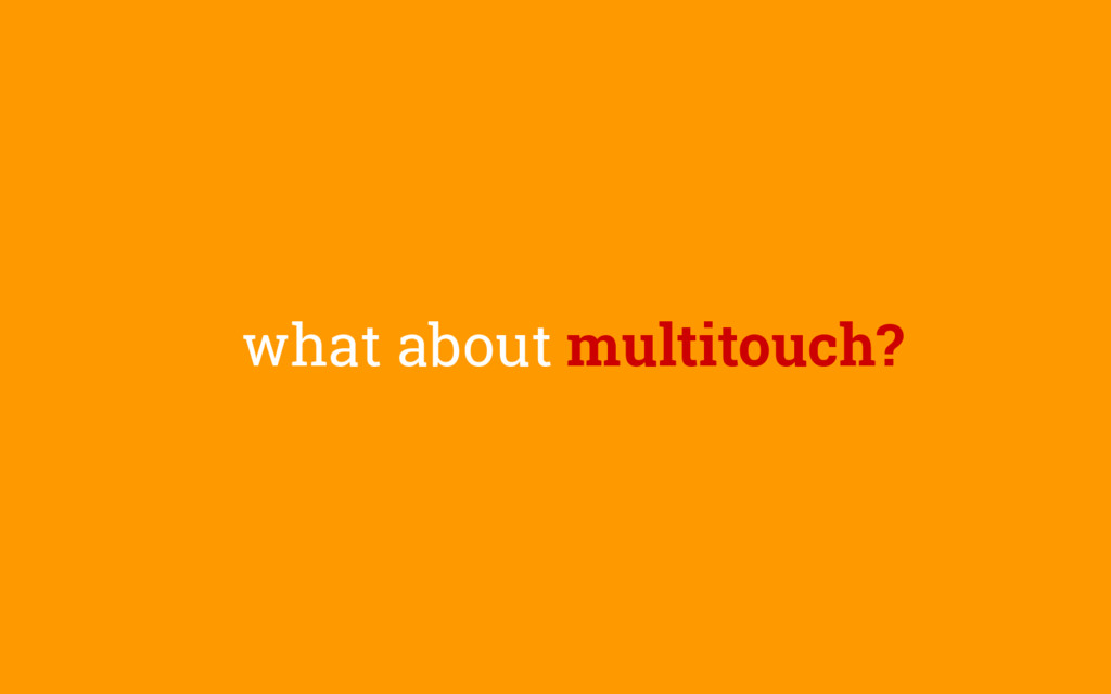 what about multitouch?