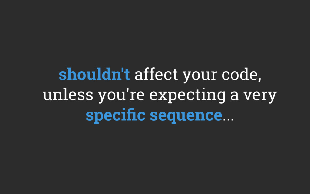shouldn't affect your code, unless you're expec...