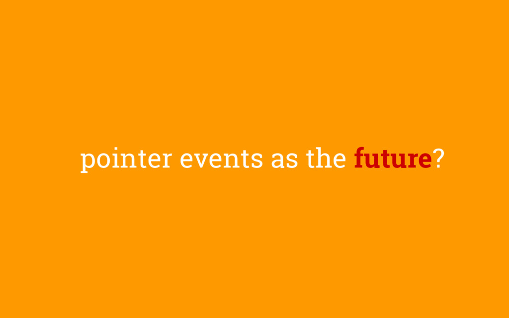pointer events as the future?