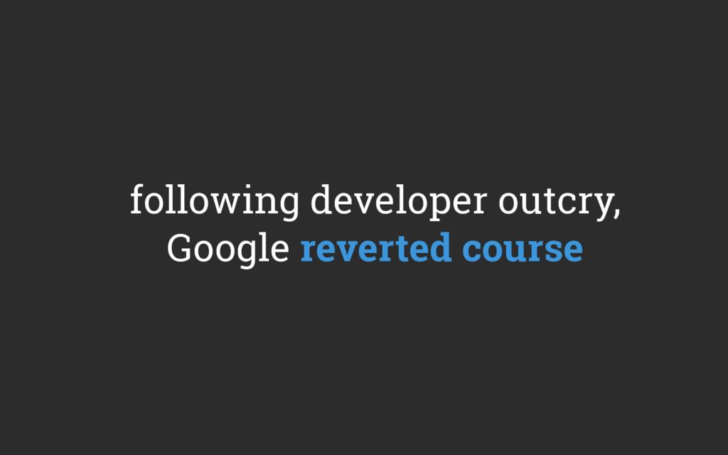 following developer outcry, Google reverted cou...