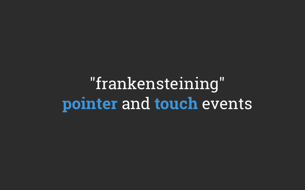 """""""frankensteining"""" pointer and touch events"""