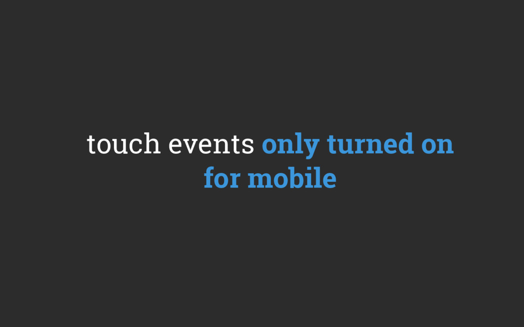touch events only turned on for mobile