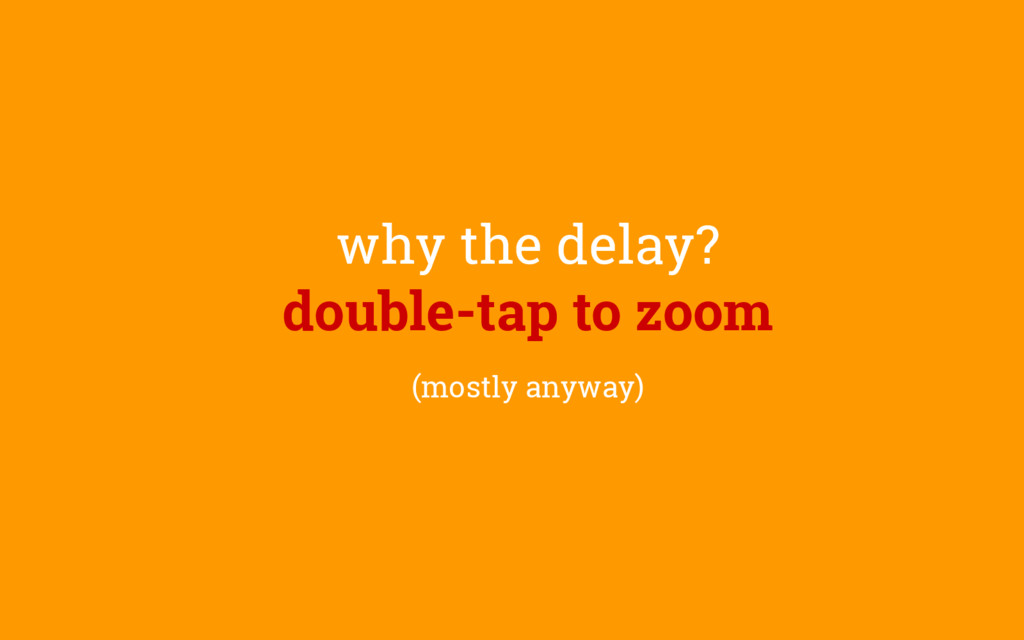why the delay? double-tap to zoom (mostly anywa...