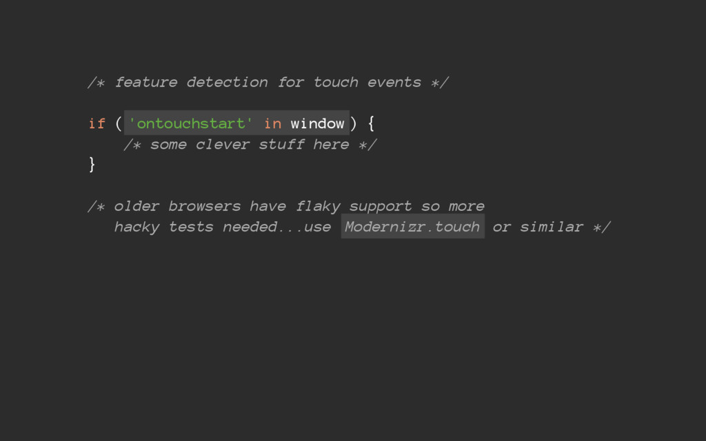 /* feature detection for touch events */ if ( '...