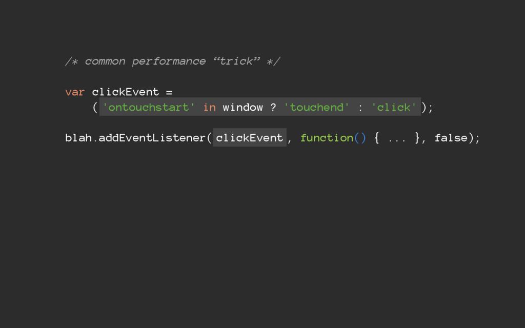 "/* common performance ""trick"" */ var clickEvent..."