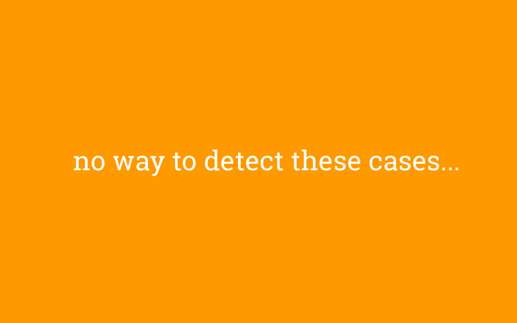 no way to detect these cases...