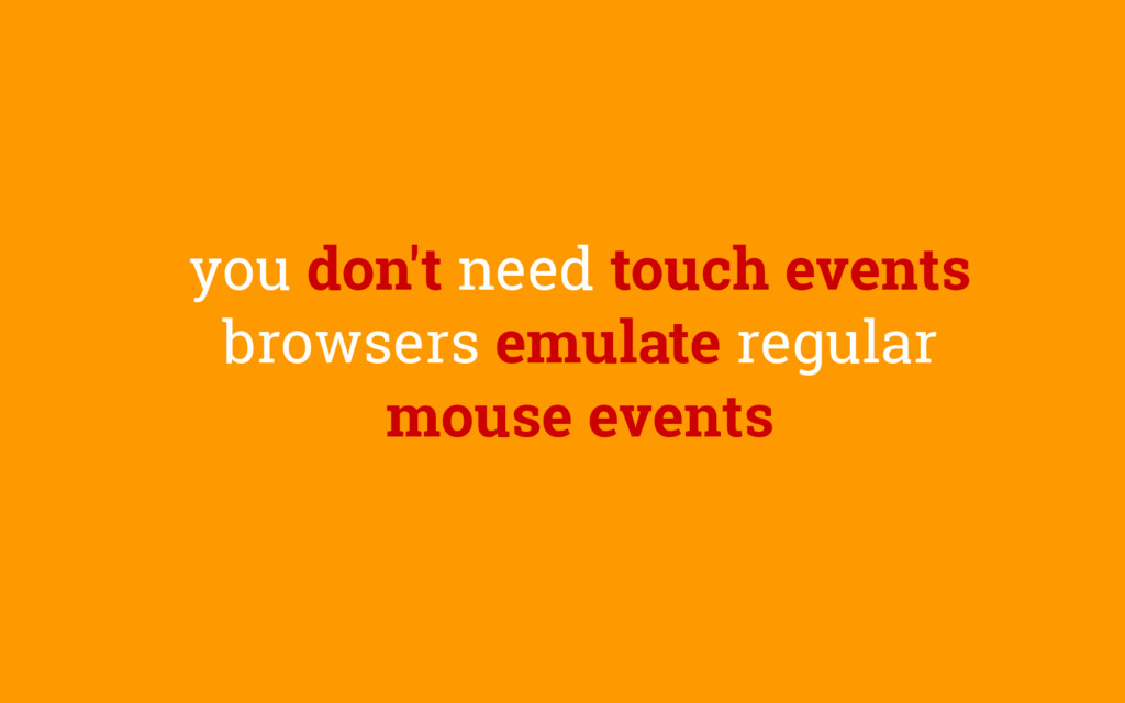 you don't need touch events browsers emulate re...