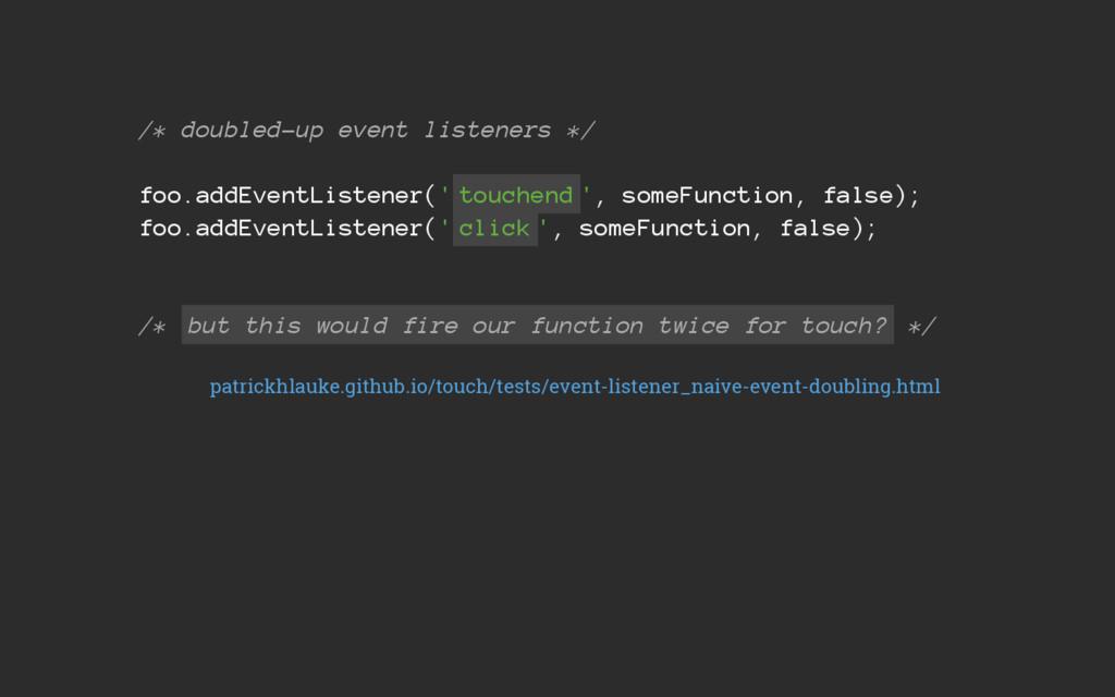 /* doubled-up event listeners */ foo.addEventLi...