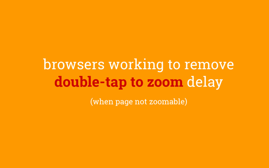 browsers working to remove double-tap to zoom d...