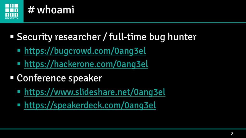 # whoami 2 ▪ Security researcher / full-time bu...