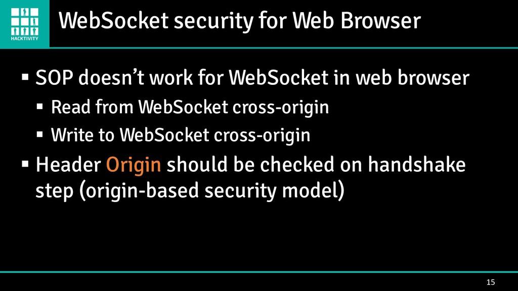 WebSocket security for Web Browser 15 ▪ SOP doe...