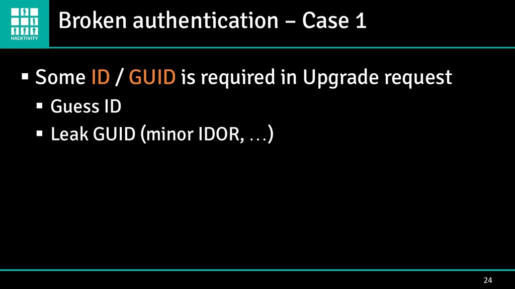Broken authentication – Case 1 24 ▪ Some ID / G...