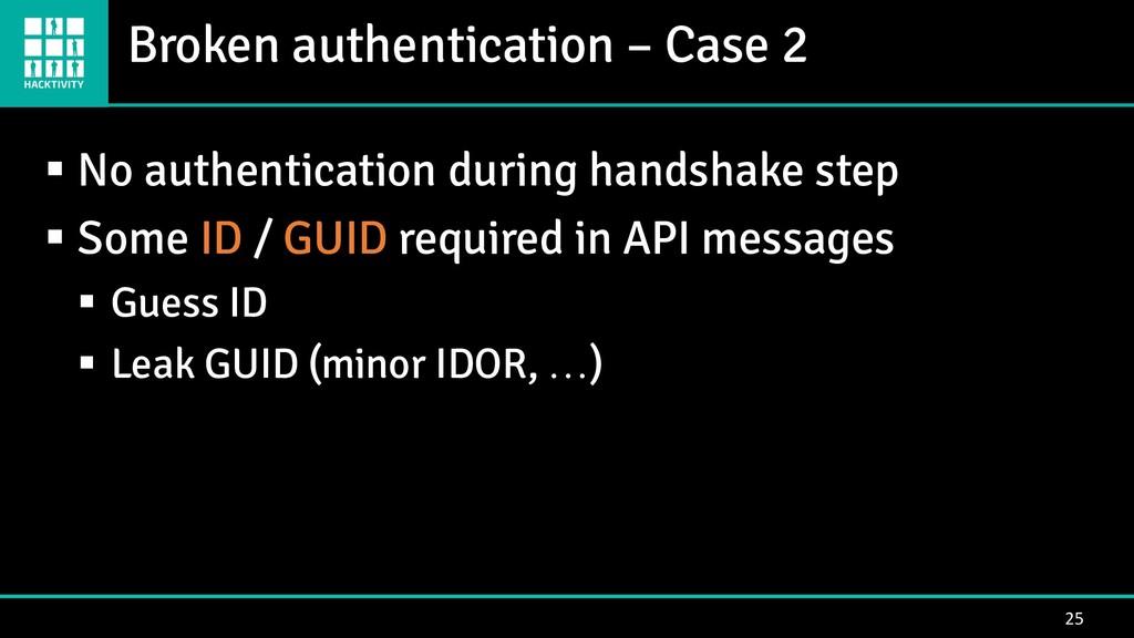 Broken authentication – Case 2 25 ▪ No authenti...