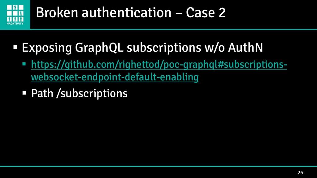 Broken authentication – Case 2 26 ▪ Exposing Gr...