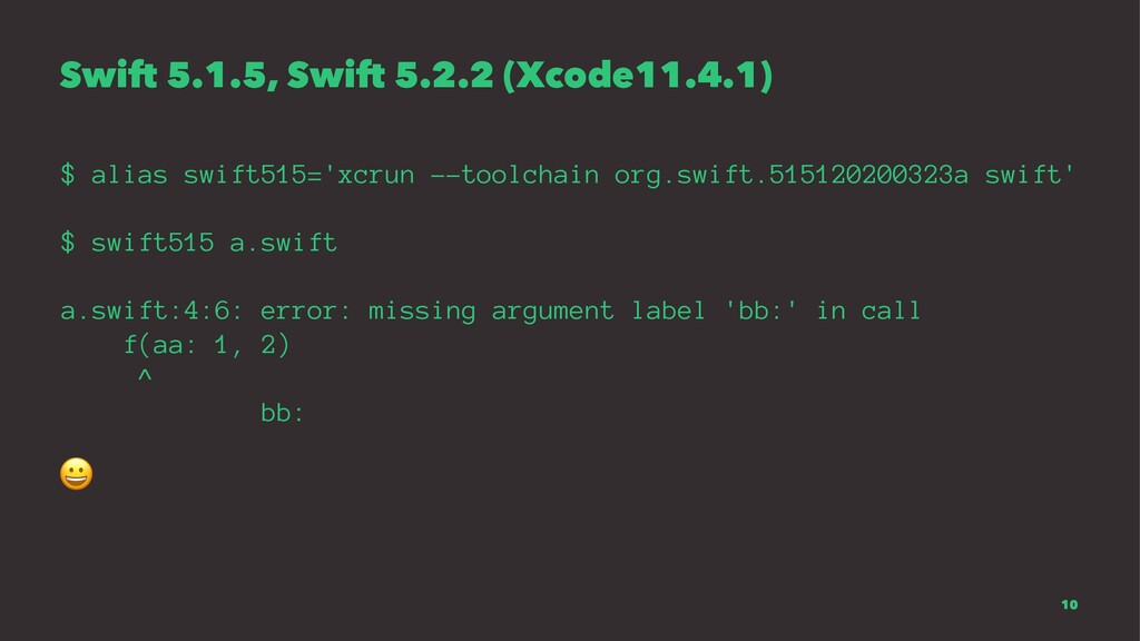 Swift 5.1.5, Swift 5.2.2 (Xcode11.4.1) $ alias ...