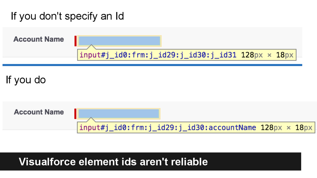 Visualforce element ids aren't reliable If you ...