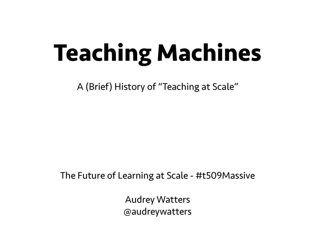 """Teaching Machines A (Brief) History of """"Teachin..."""