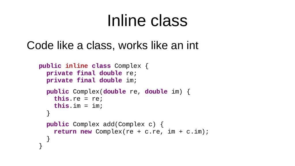 Inline class Code like a class, works like an i...