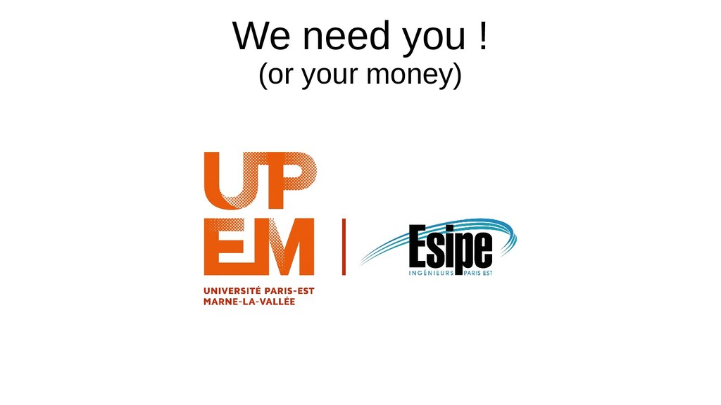 We need you ! (or your money)