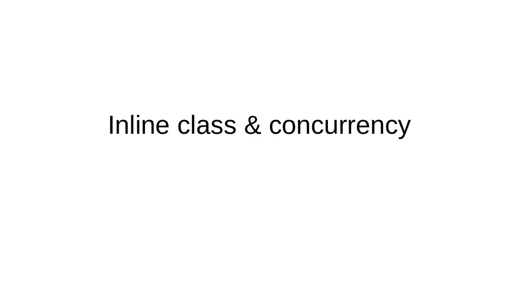 Inline class & concurrency