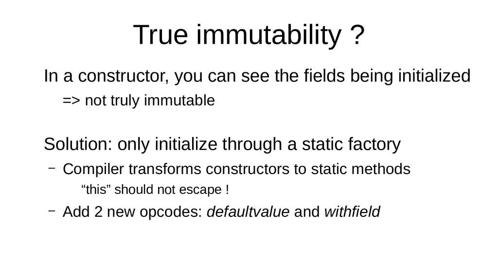 True immutability ? In a constructor, you can s...