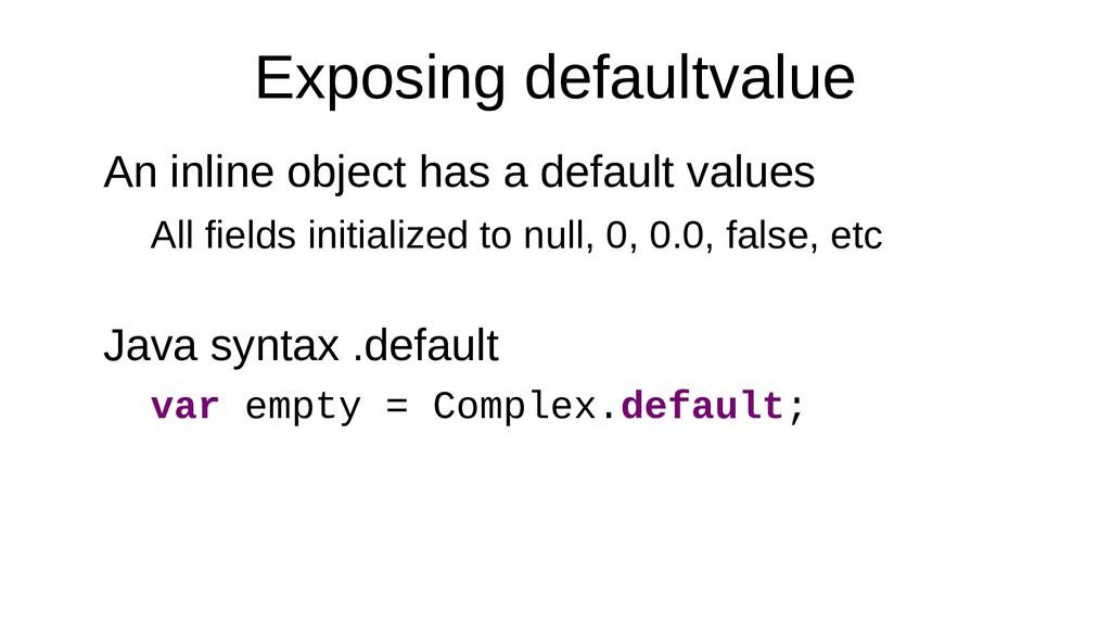 Exposing defaultvalue An inline object has a de...