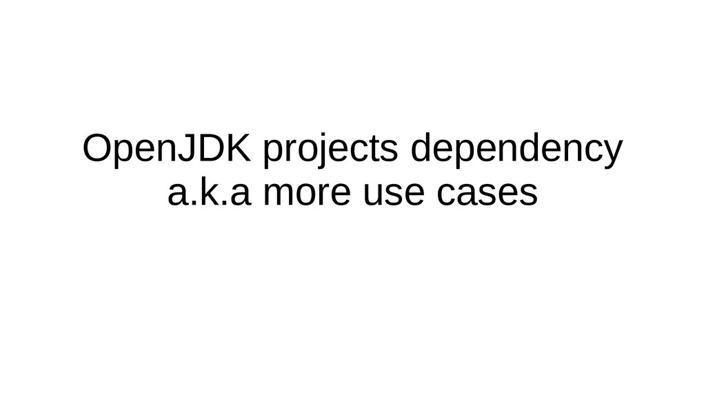 OpenJDK projects dependency a.k.a more use cases