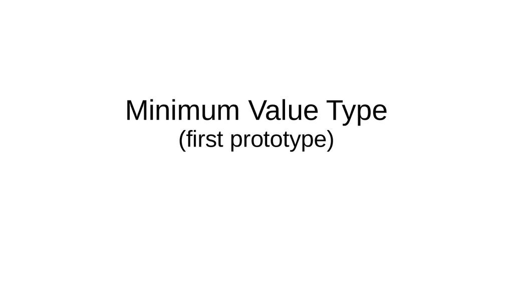Minimum Value Type (first prototype)