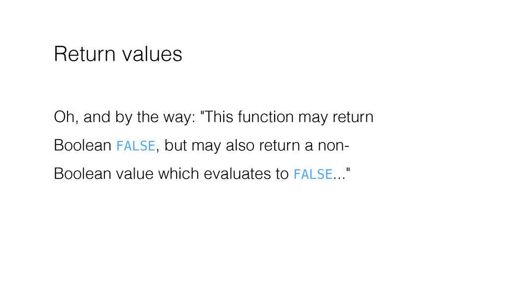 "Return values Oh, and by the way: ""This functio..."