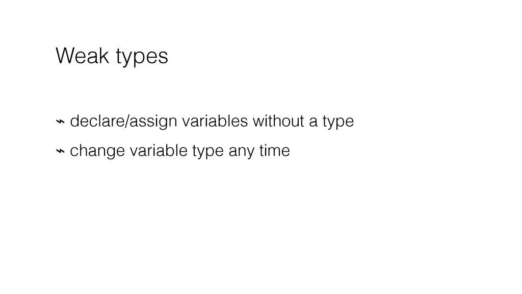 Weak types ⌁ declare/assign variables without a...