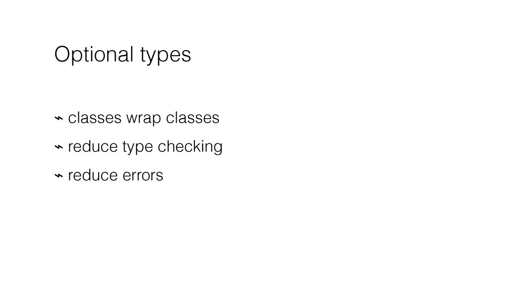Optional types ⌁ classes wrap classes ⌁ reduce ...