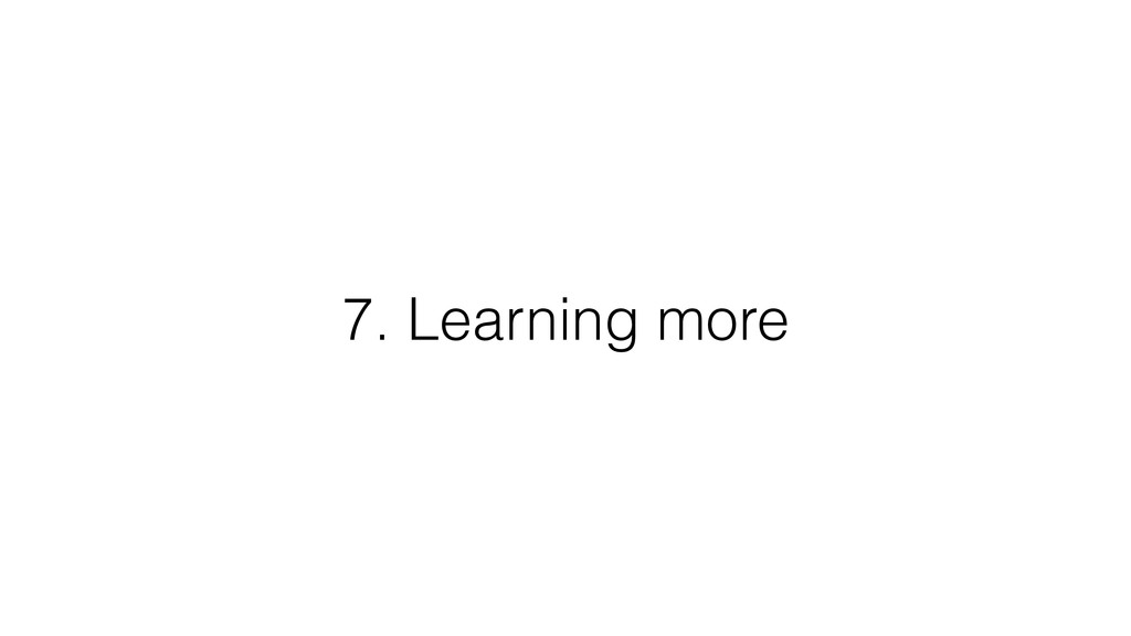 7. Learning more
