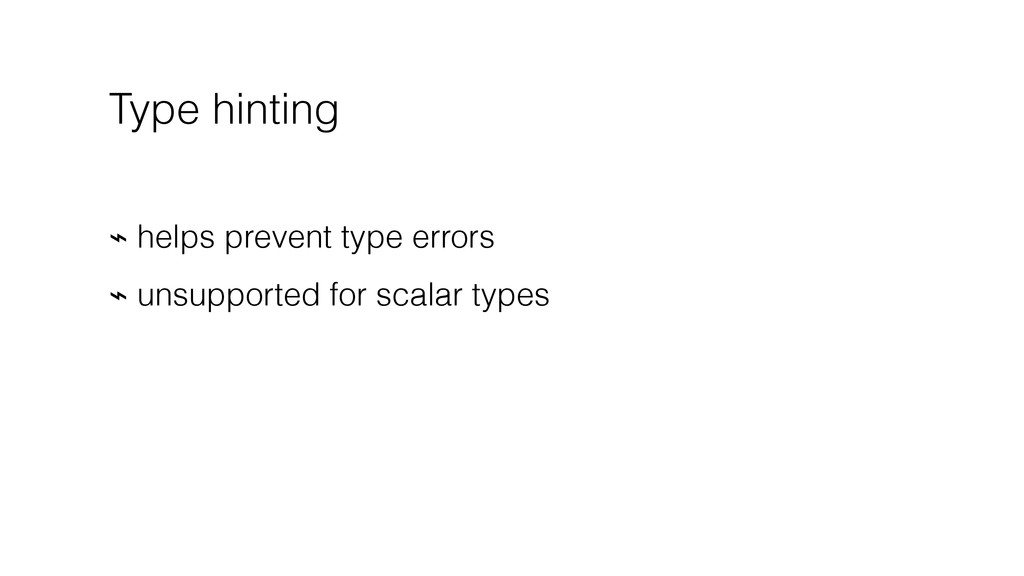 Type hinting ⌁ helps prevent type errors ⌁ unsu...