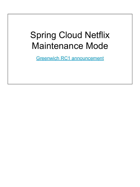 Spring Cloud Netflix Maintenance Mode Greenwich...