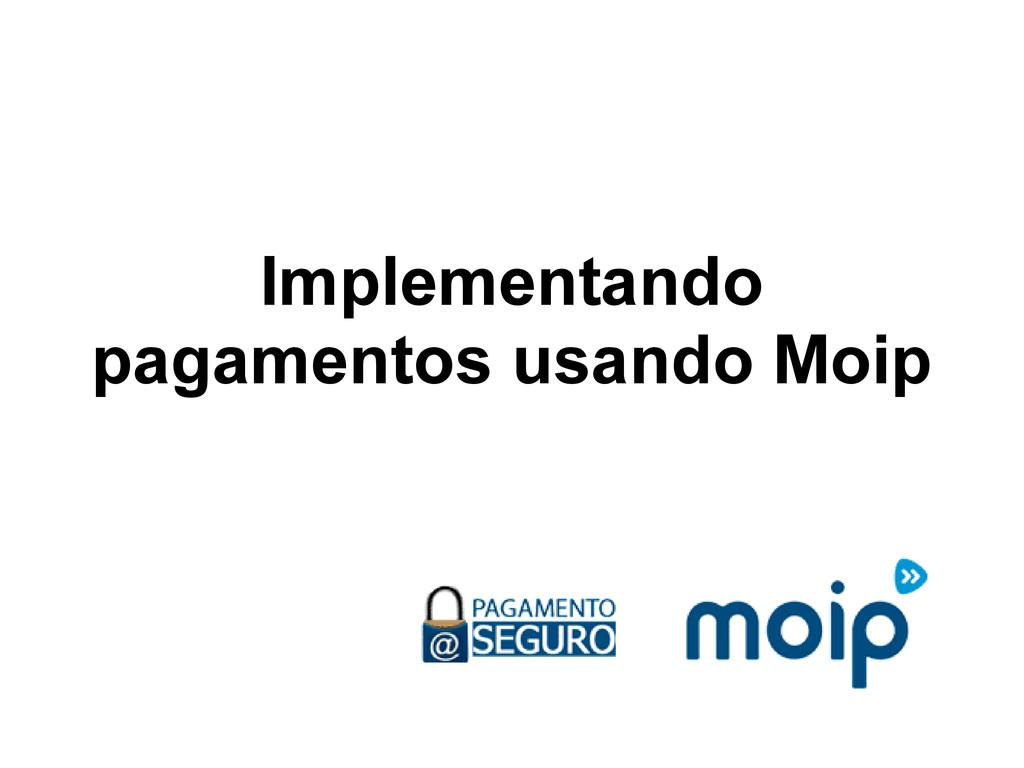 Implementando pagamentos usando Moip