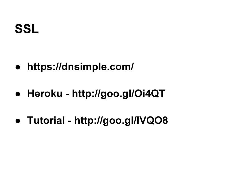 SSL ● https://dnsimple.com/ ● Heroku - http://g...