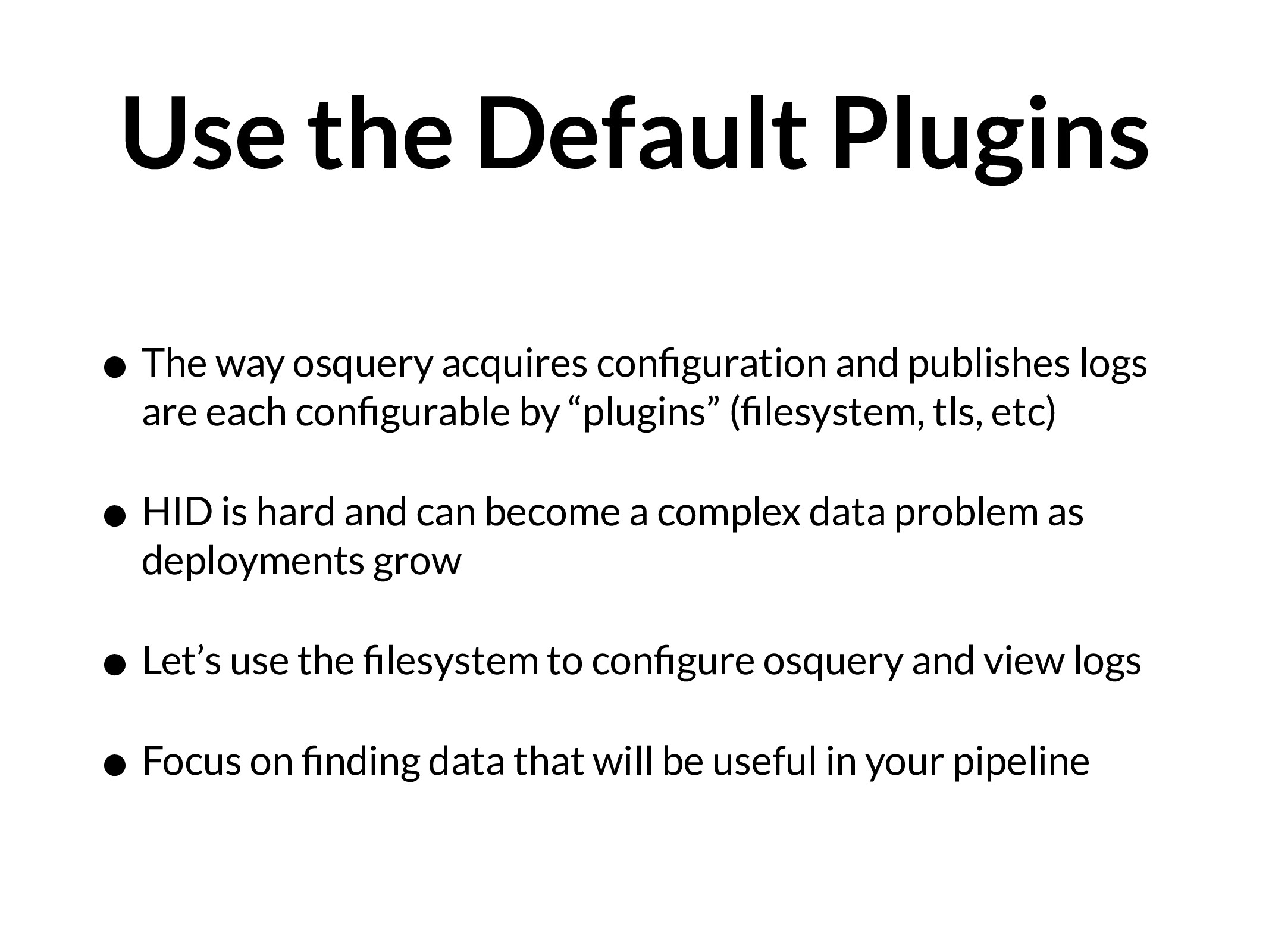 Use the Default Plugins • The way osquery acqui...