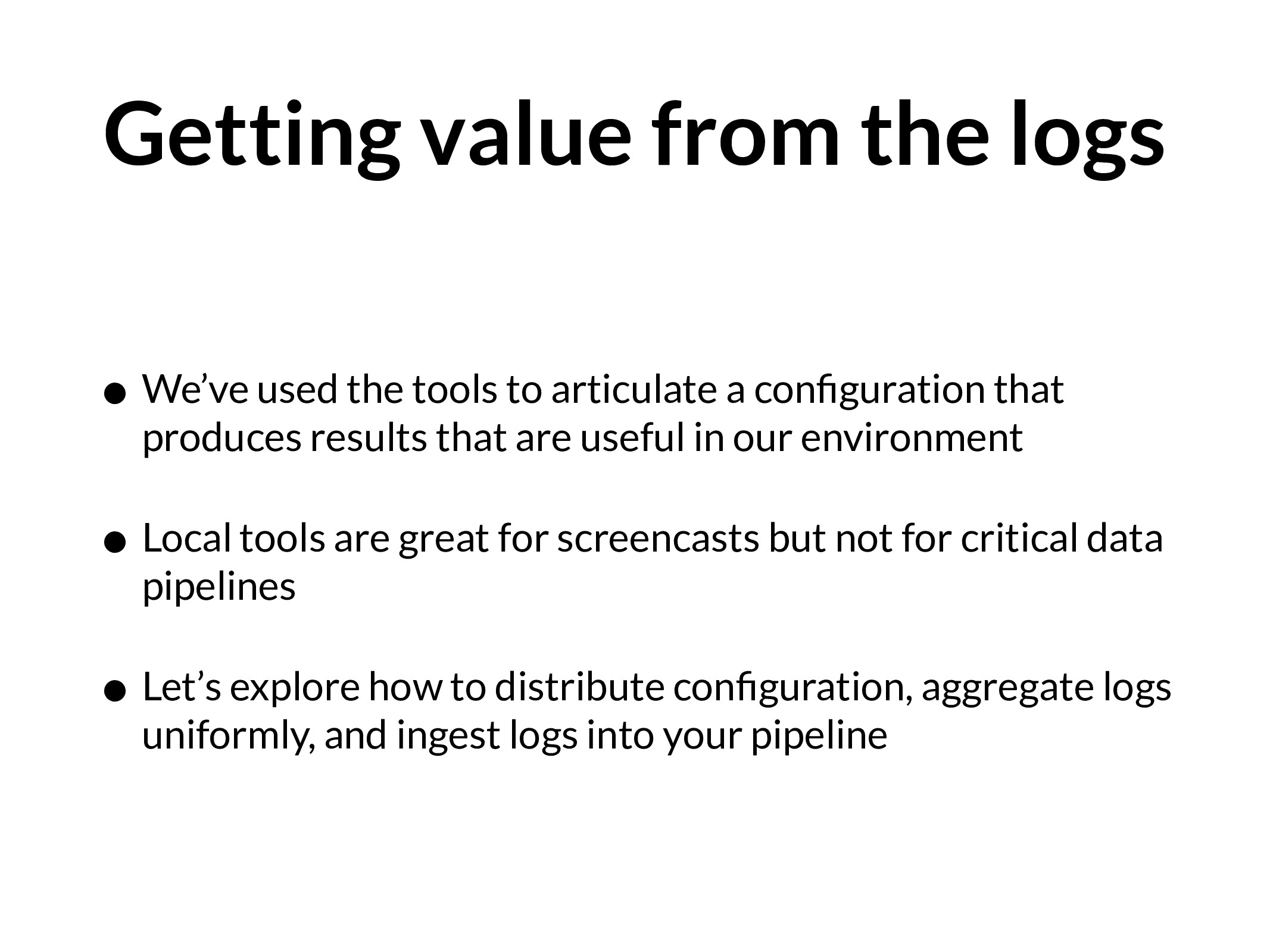Getting value from the logs • We've used the to...