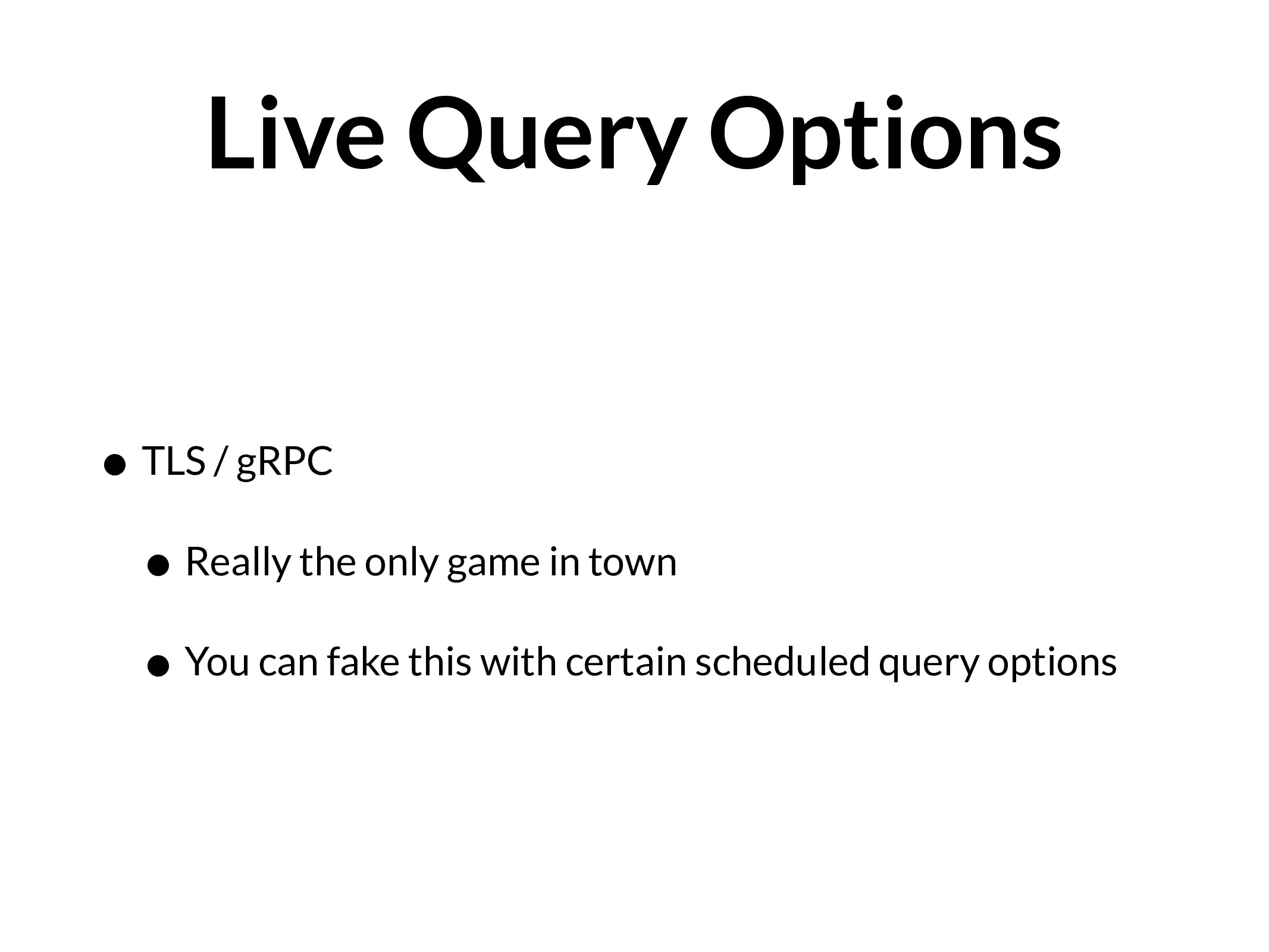 Live Query Options • TLS / gRPC • Really the on...