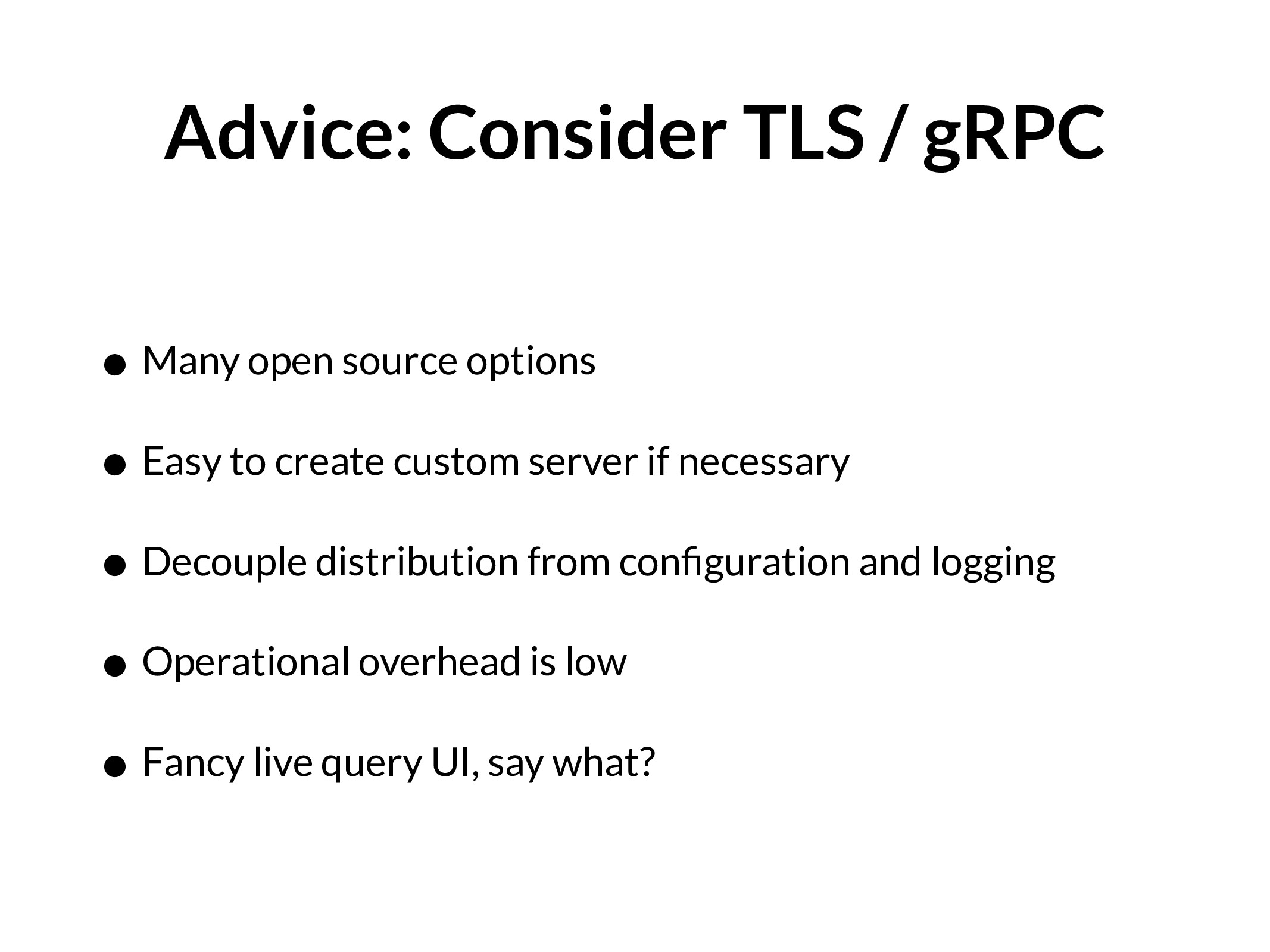 Advice: Consider TLS / gRPC • Many open source ...