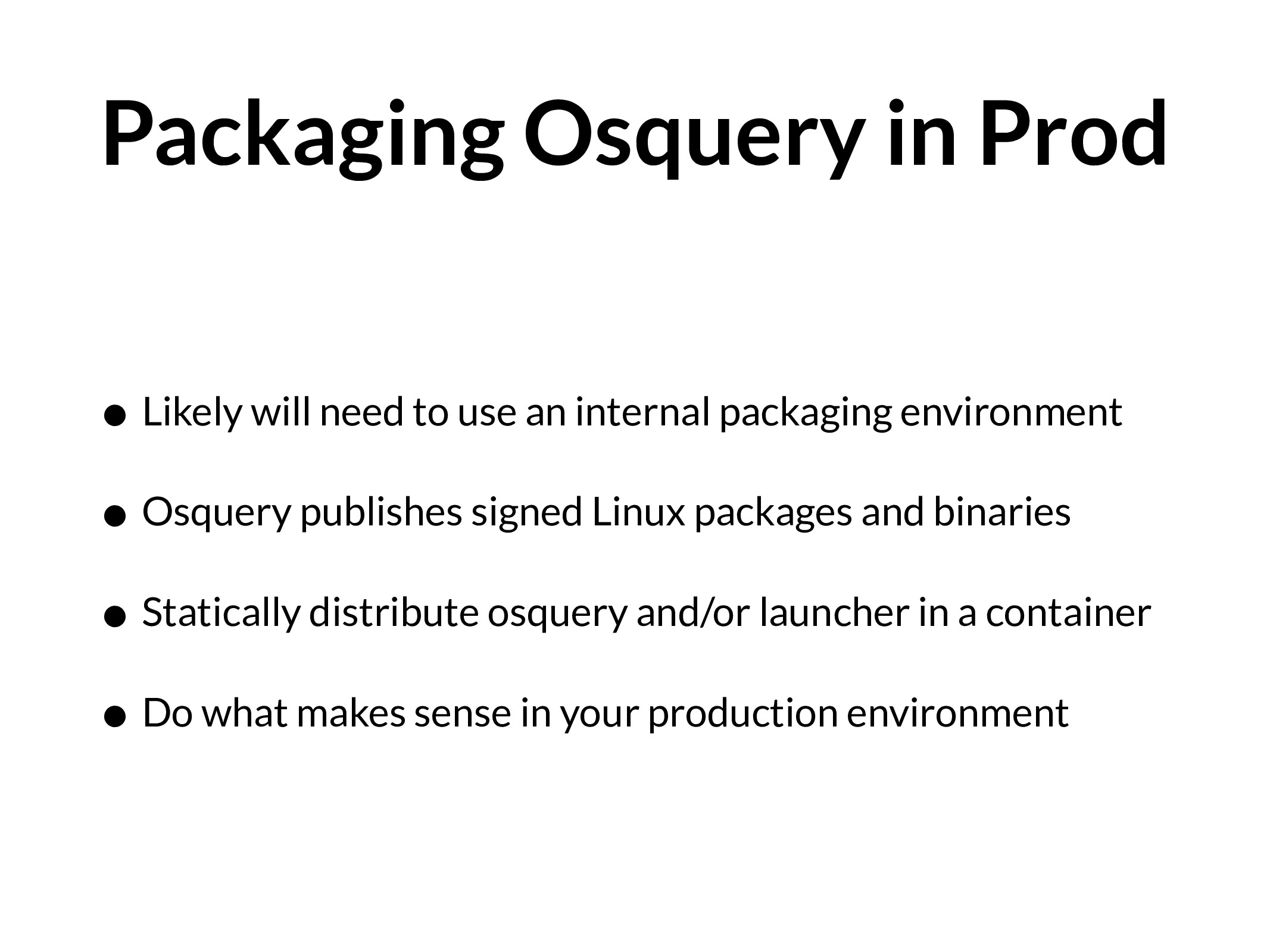 Packaging Osquery in Prod • Likely will need to...