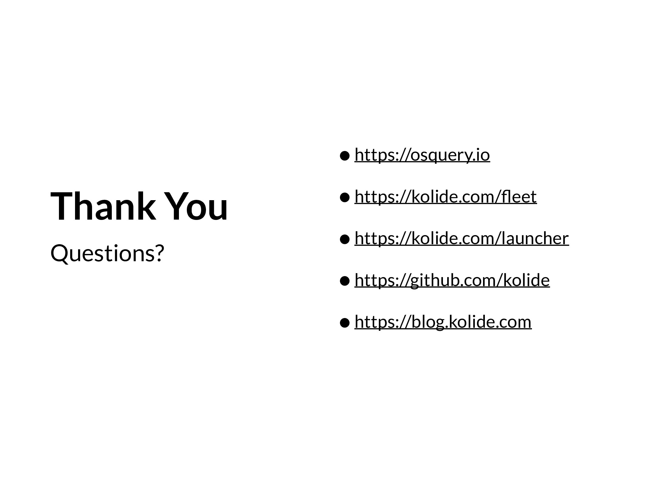 Thank You Questions? •https://osquery.io •https...